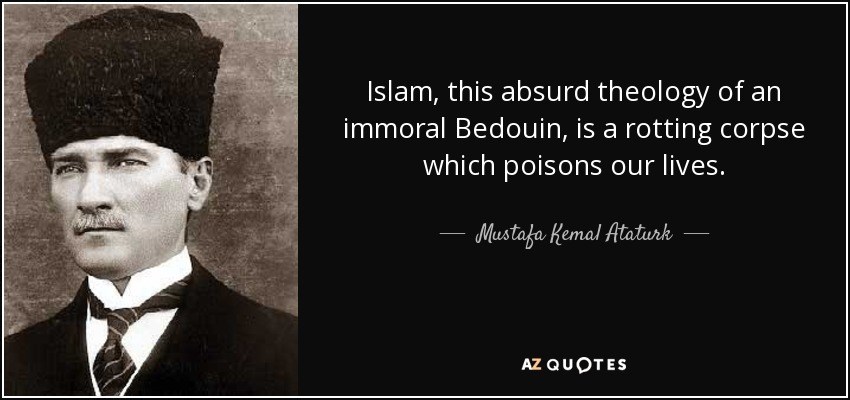 quote-islam-this-absurd-theology-of-an-immoral-bedouin-is-a-rotting-corpse-which-poisons-our-mustafa-kemal-ataturk-72-65-66